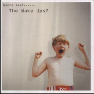 Wake Ups - Wanna Meet The Wake Ups