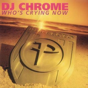 DJ CHROME - Whos Crying Now - CD single