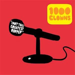 1000 Clowns - Not The Greatest Rapper