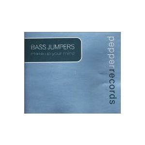 Bass Jumpers - Make Up Your Mind