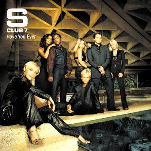 S-Club 7 - Have You Ever