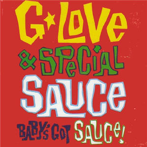 G Love & Special Sauce - Baby's Got Sauce