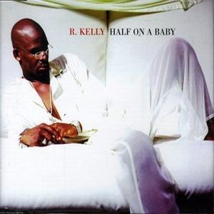 R Kelly - Half On A Baby